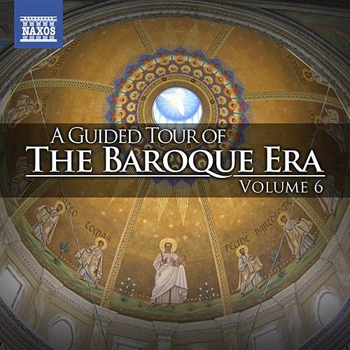 A Guided Tour of the Baroque Era, Vol. 6 by Various Artists