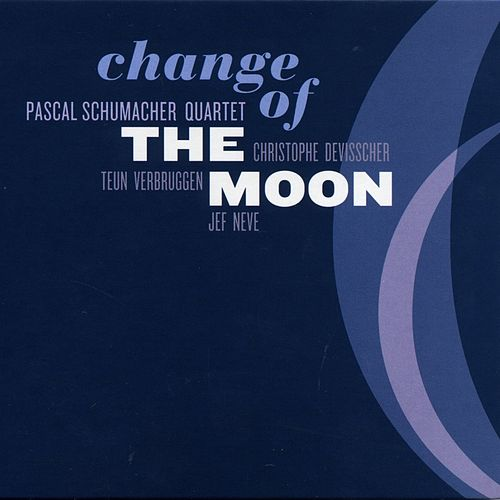 Change of the Moon by Pascal Schumacher Quartet, Jef Neve, Christophe Devisscher, Teun Verbruggen