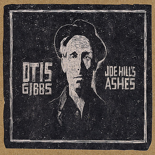 Joe Hill's Ashes by Otis Gibbs
