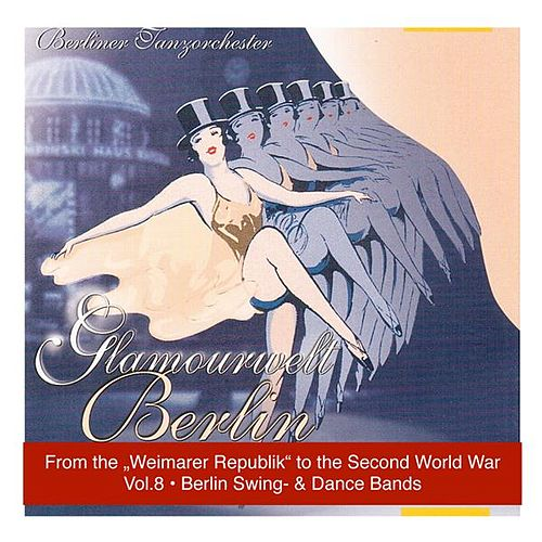 Glamourwelt Berlin, Vol. 8: Die großen Berliner Tanzorchester (Berlin Swing and Dancebands from the Weimarer Republik to Second World War) (1933-1944) de Various Artists