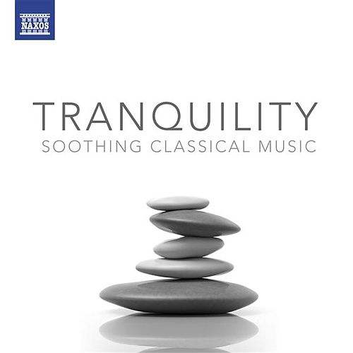 Tranquility - Soothing Classical Music by Various Artists