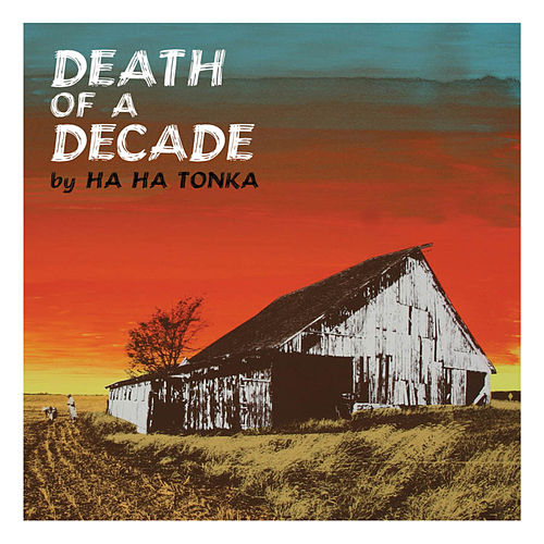 Death of a Decade by Ha Ha Tonka