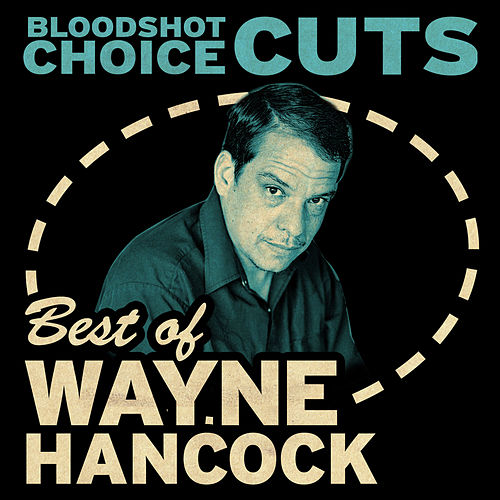 Choice Cuts: Best of Wayne Hancock by Wayne Hancock