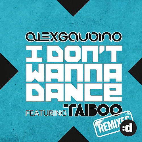 I Don't Wanna Dance (Remixes) by Alex Gaudino