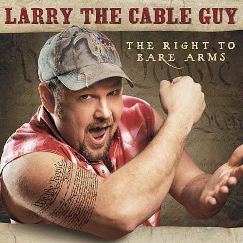 The Right To Bare Arms von Larry The Cable Guy