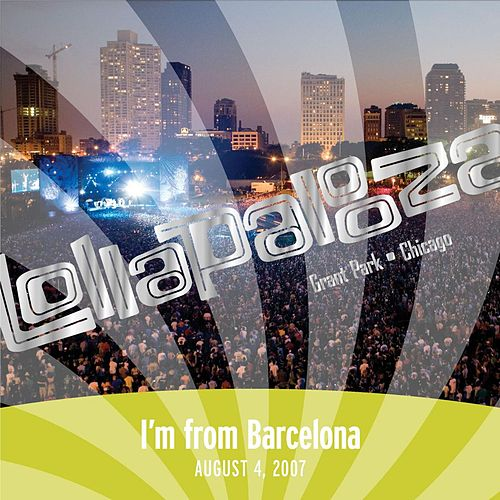 Live at Lollapalooza 2007: I'm from Barcelona van I'm From Barcelona