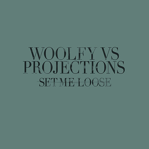 Set Me Loose by Woolfy vs. Projections