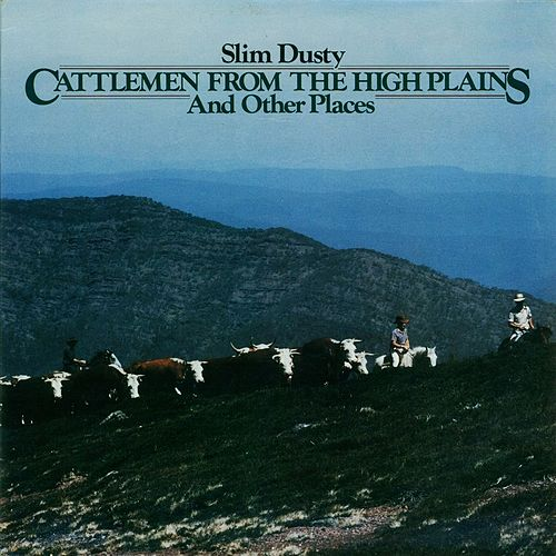 Cattlemen from the High Plains and Other Places van Slim Dusty