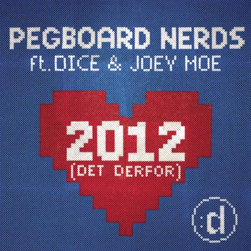 2012 (Det Derfor) (feat. Dice & Joey Moe) von Pegboard Nerds