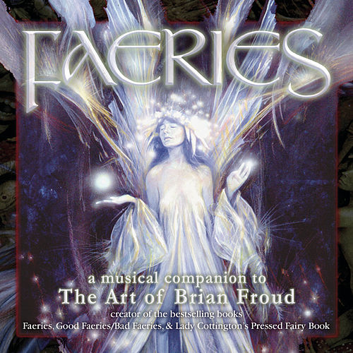 Faeries: A Musical Companion To The Art Of Brian Froud de Various Artists