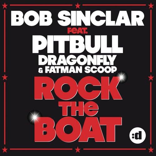 Rock The Boat (feat. Pitbull, Dragonfly & Fatman Scoop) by Bob Sinclar