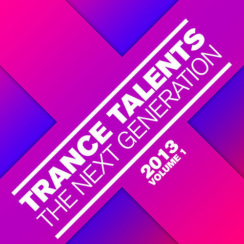 Trance Talents - The Next Generation 2013, Vol. 1 von Various Artists