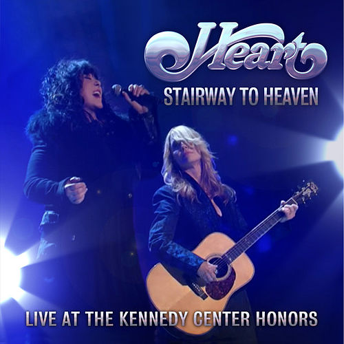 Stairway to Heaven (Live At The Kennedy Center Honors) by Heart