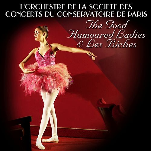 The Good Humoured Ladies & Les Biches von L'Orchestre de la Societe des Concerts du Conservatoire de Paris