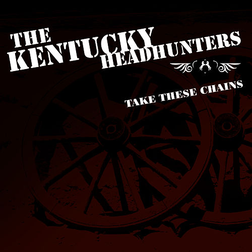 Take These Chains de Kentucky Headhunters