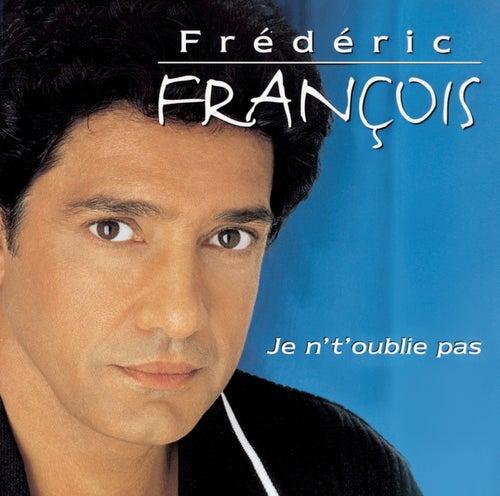 Je n' t'oublie pas de Frédéric François