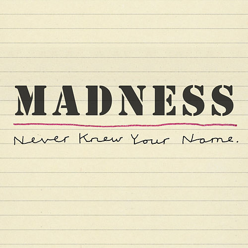 Never Knew Your Name von Madness