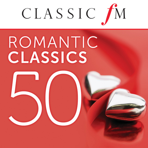 50 Romantic Classics (By Classic FM) di Various Artists
