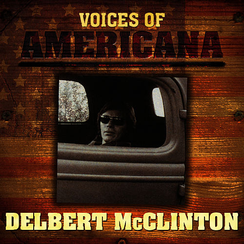 Voices Of Americana: Delbert McClinton von Delbert McClinton