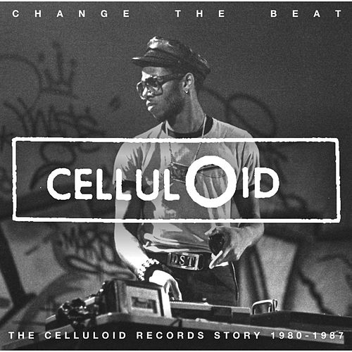 Change The Beat - The Celluloid Records Story 1979 - 1987 von Various Artists