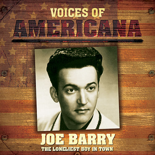 Voices Of Americana: The Loneliest Boy In Town de Joe Barry