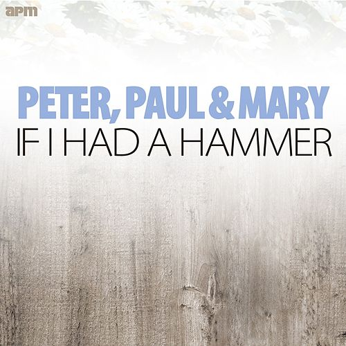 If I Had a Hammer de Peter, Paul and Mary