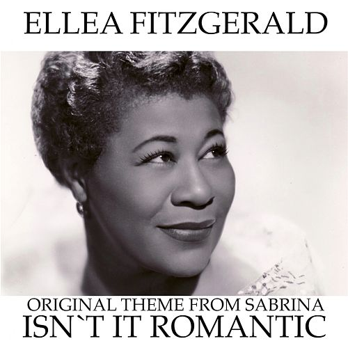 Isn't It Romantic (Original Theme From ''Sabrina'') von Ella Fitzgerald