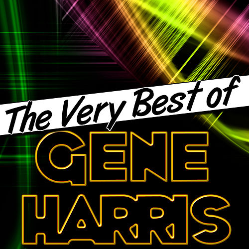 The Very Best of Gene Harris by Gene Harris