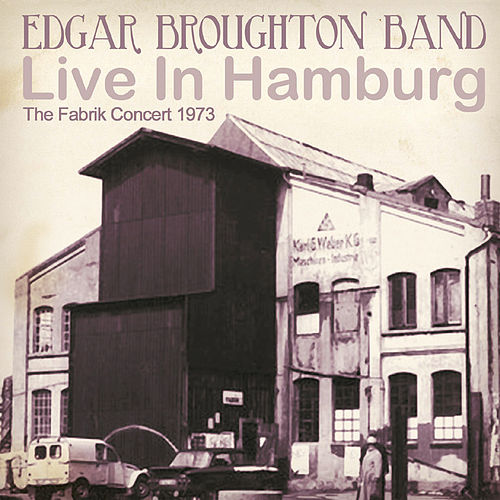 Live In Hamburg: The Fabrik Concert 1973 de Edgar Broughton Band