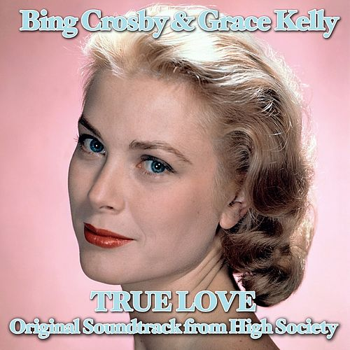 True Love (From ''High Society'') by Bing Crosby