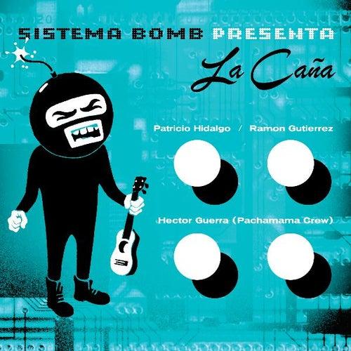 La Caña (feat. Hector Guerra, Patricio Hidalgo & Ramon Gutierrez) de Sistema Bomb