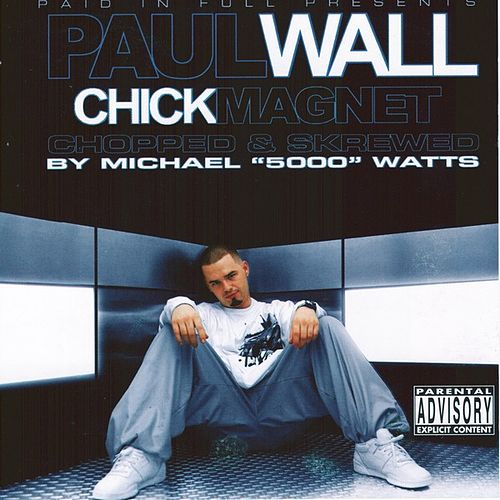 Chick Magnet Chopped & Skrewed by Micheal Watts von Paul Wall