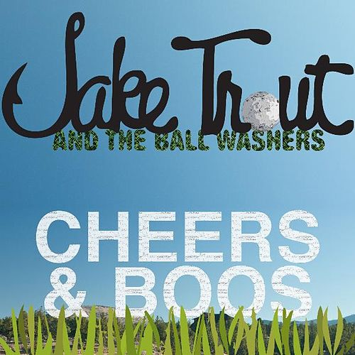 Cheers & Boos von Jake Trout and the Ball Washers
