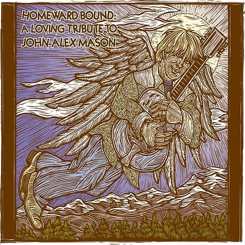 Homeward Bound: A Loving Tribute to John-Alex Mason by Various Artists