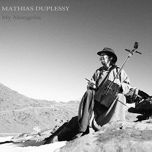 My Mongolia by Mathias Duplessy