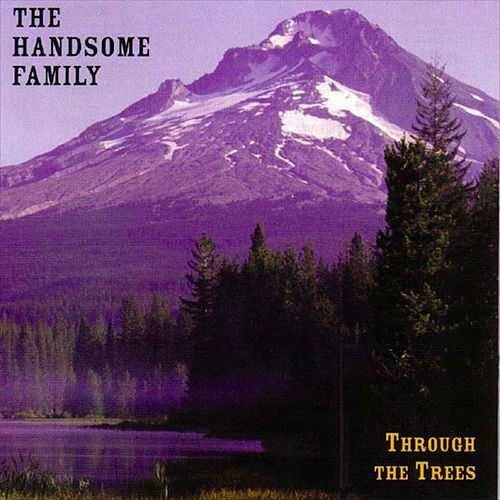 Through The Trees de The Handsome Family