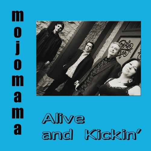 Alive and Kickin' by MojoMama