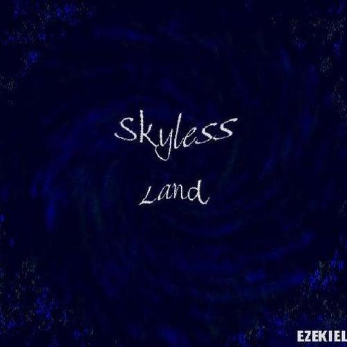 Skyless Land by Ezekiel