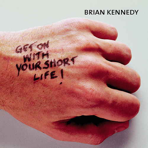 Get On With Your Short Life by Brian Kennedy