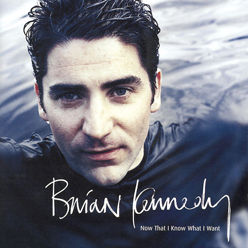 Now that I Know What I Want by Brian Kennedy