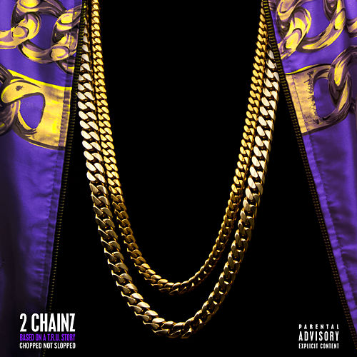 Based On A T.R.U. Story (Chopped Not Slopped) von 2 Chainz