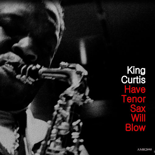 Have Tenor Sax Will Blow von King Curtis