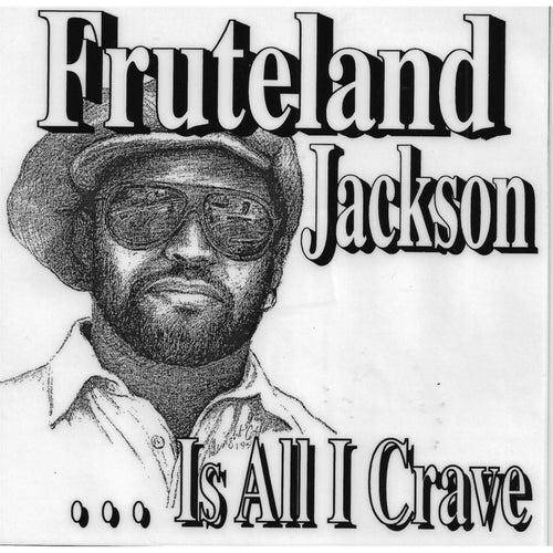 Fruteland Jackson Is All I Crave de Fruteland Jackson