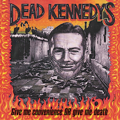 Give Me Convenience or Give Me Death de Dead Kennedys