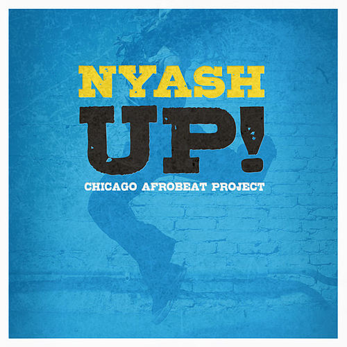 Nyash UP! de Chicago Afrobeat Project