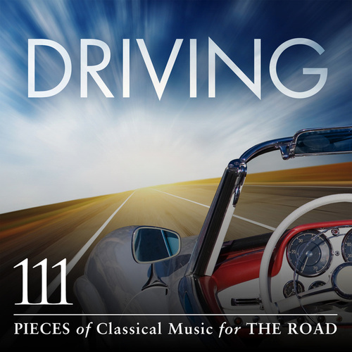 Driving: 111 Pieces Of Classical Music For The Road by Various Artists