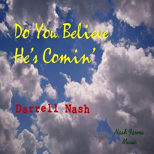 Do You Believe He's Comin' (Cover) by Darrell Nash