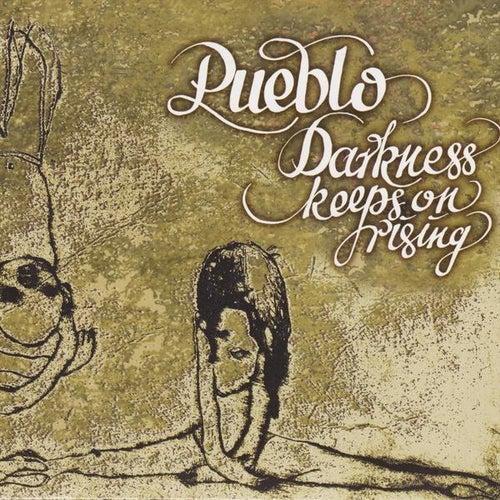 Darkness keeps on rising de Pueblo
