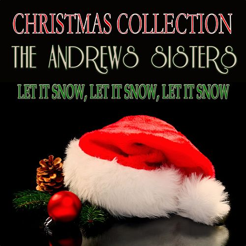 Let It Snow, Let It Snow, Let It Snow (Christmas Collection) by The Andrews Sisters