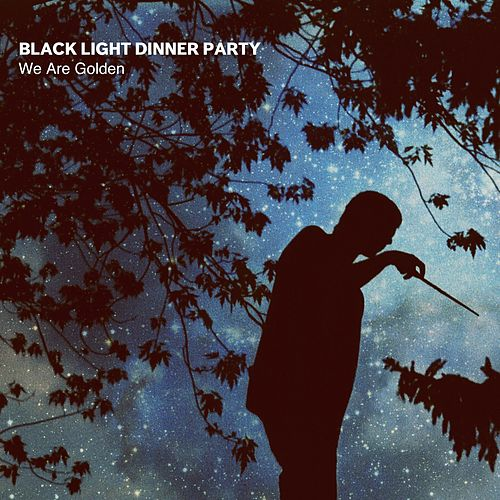 We Are Golden by Black Light Dinner Party